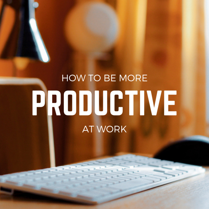 How to be more productive at work
