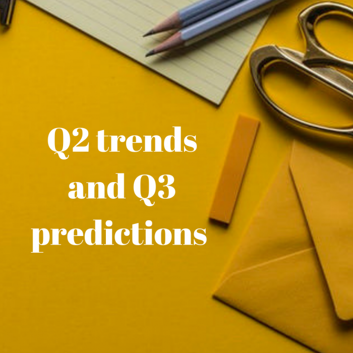 Q2 Trends & Q3 Predictions