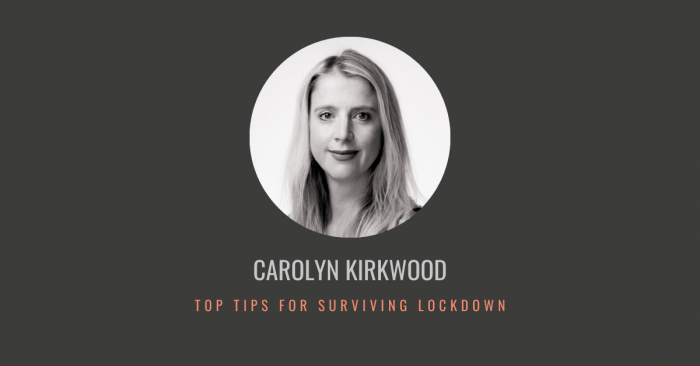 Carolyn Kirkwood's Top Tips to Lockdown